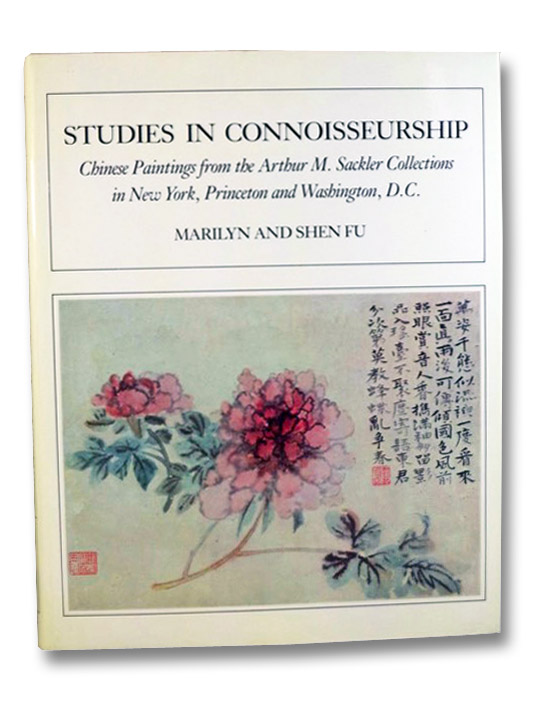 Studies in Connoisseurship: Chinese Paintings from the Arthur M. Sackler Collections in New York, Princeton and Washington, D.C., Fu, Marilyn & Shen