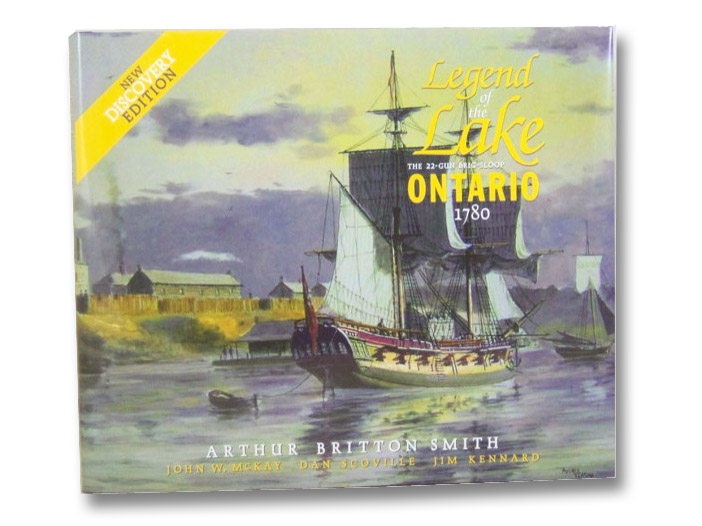 Legend of the Lake: The 22-Gun Brig-Sloop Ontario, 1780 (New Discovery Edition), Smith, Arthur Brinton; McKay, John W.; Scoville, Dan; Kennard, Jim