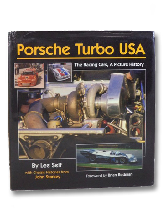 Porsche Turbo USA: The Racing Cars, A Picture History, Self, Lee; Starkey, John; Redman, Brian