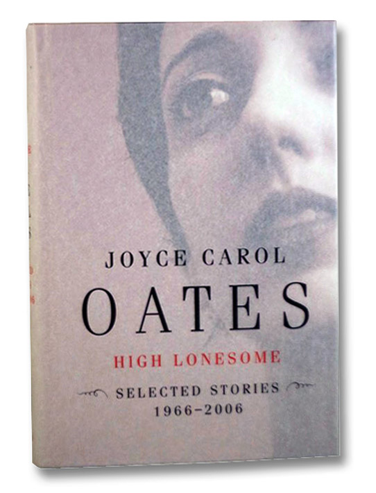 High Lonesome: Selected Stories, 1966-2006, Oates, Joyce Carol