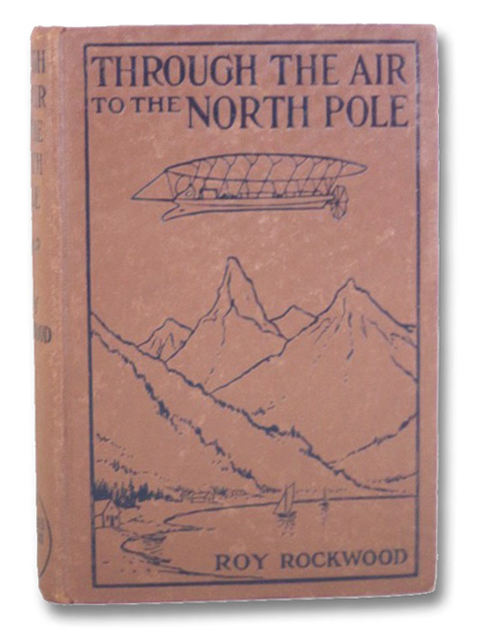 Through the Air to the North Pole or The Wonderful Cruise of the Electric Monarch, Rockwood, Roy