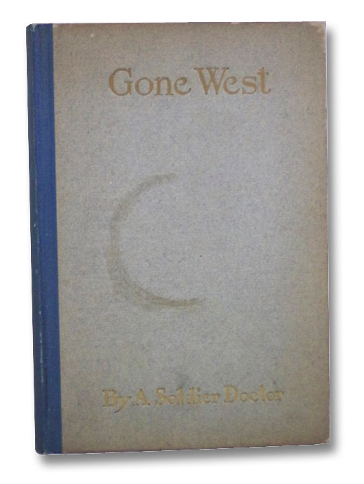 Gone West, A Soldier Doctor; H.M.G.; M.M.H.; Kendall, Frederick W.