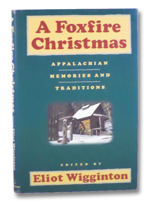 A Foxfire Christmas: Appalachian Memories and Traditions, Wigginton, Eliot