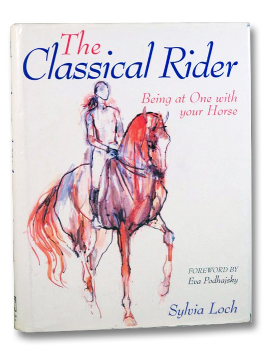 The Classical Rider: Being at One with Your Horse, Loch, Sylvia; Podhajsky, Eva