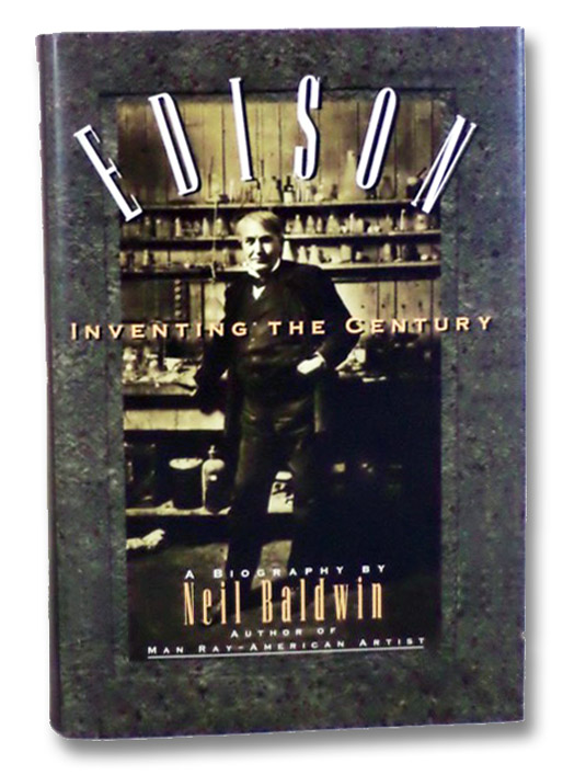 Edison: Inventing the Century, a Biography, Baldwin, Neil