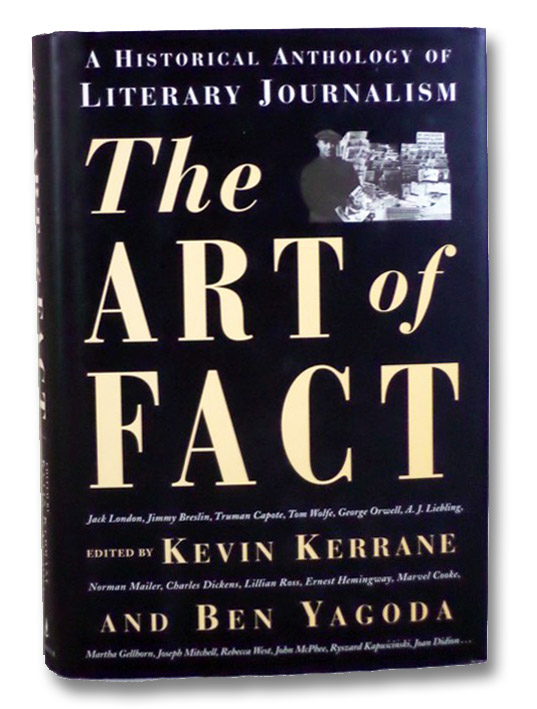 The Art of Fact: A Historical Anthology of Literary Journalism, Kerrane, Kevin; Yagoda, Ben