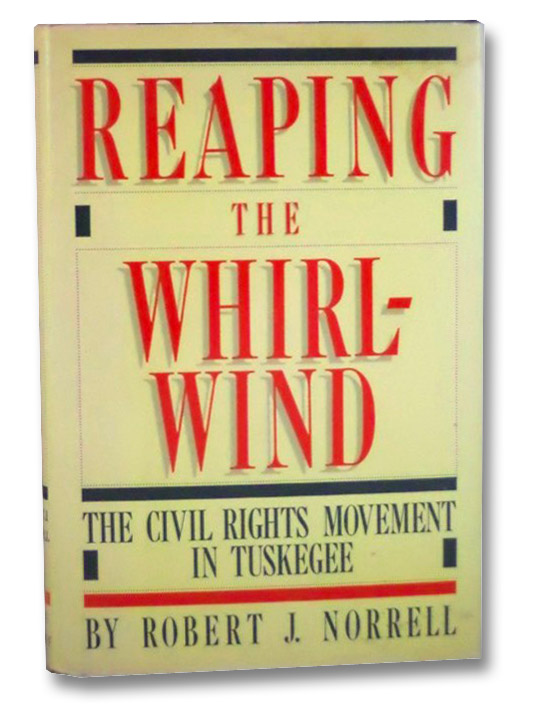 Reaping the Whirlwind: The Civil Rights Movement in Tuskegee, Norrell, Robert J.