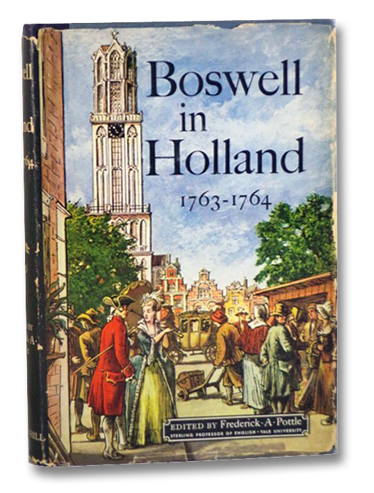 Boswell in Holland, 1763-1764, Including His Correspondence with Belle de Zuylen (Zelide), Pottle, Frederick A.