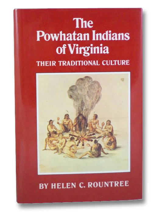 The Powhatan Indians of Virginia: Their Traditional Culture (The Civilization of American Indian Series), Rountree, Helen C.
