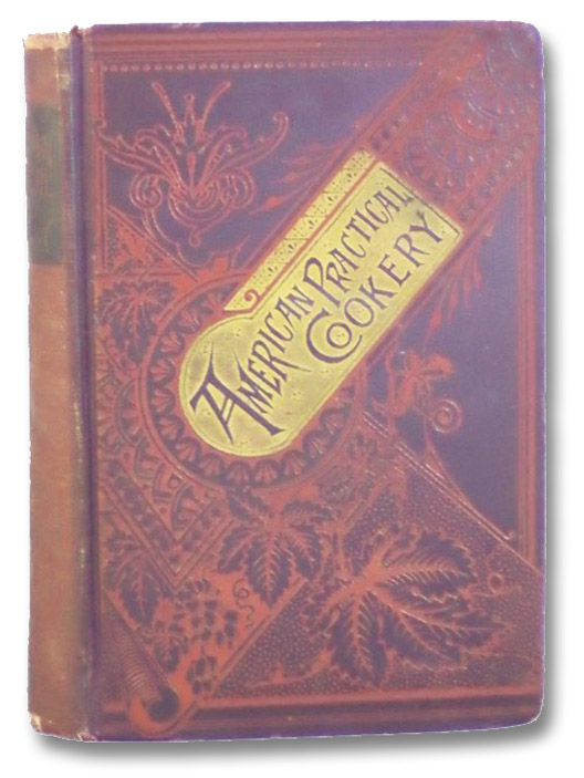 The American Practical Cookery Book; or, Housekeeping Made Easy, Pleasant, and Economical In All Its Departments. to which are Added Directions for Setting Out Tables and Giving Entertainments; Directions for Jointing, Trussing, and Carving; and Several Hundred Additional Receipts., A Practical Housekeeper