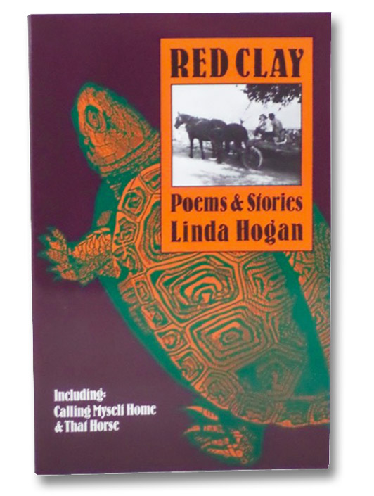 Red Clay: Poems & Stories, Including: Calling Myself Home & That Horse, Hogan, Linda