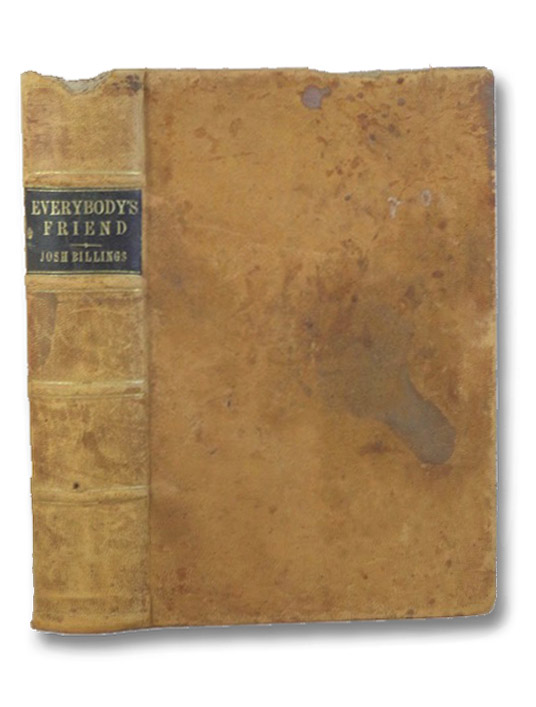 Everybody's Friend, or; Josh Billing's Encyclopedia and Proverbial Philosophy of Wit and Humor, Profusely Illustrated by Thomas Nast and Other Artists, Billings, Josh [Henry Wheeler Shaw]