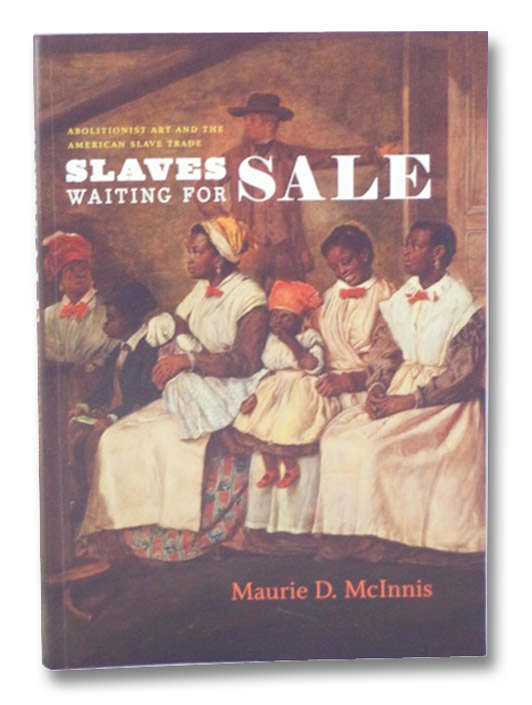 Slaves Waiting for Sale: Abolitionist Art and the American Slave Trade, McInnis, Maurie Dee