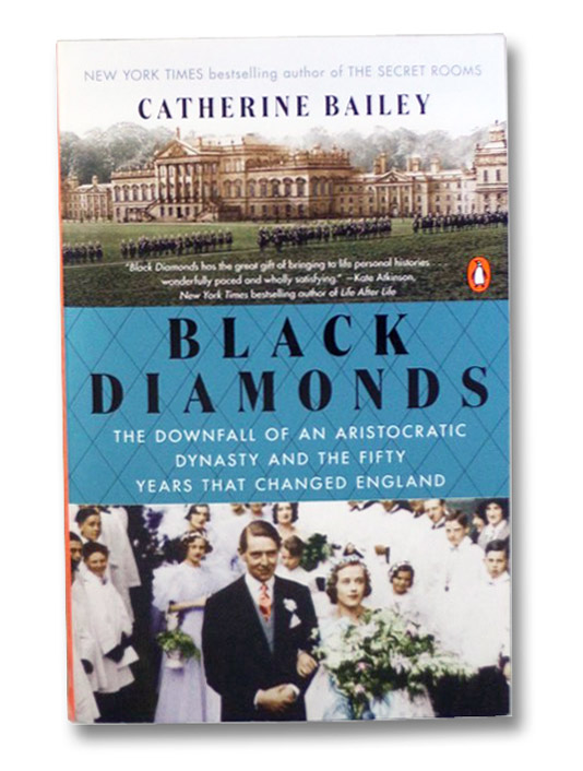 Black Diamonds: The Downfall of an Aristocratic Dynasty and the Fifty Years That Changed England, Bailey, Catherine