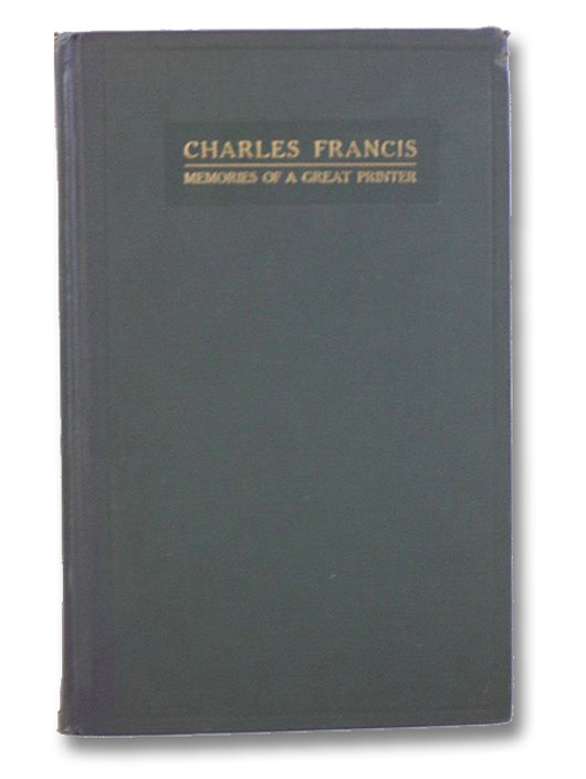 Memories of a Great Printer: Biographical Sketches of the Career of Charles Francis, Cochrane, Charles H.