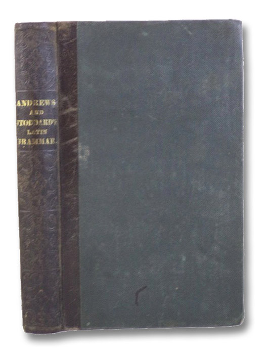 A Grammar of the Latin Language; for the Use of Schools and Colleges, Andrews, E.A.; Stoddard, S.