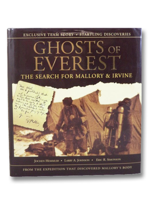 Ghosts of Everest: The Search for Mallory & Irvine (From the Expedition That Discovered Mallory's Body), Hemmleb, Jochen; Johnson, Larry A.; Simonson, Eric R.