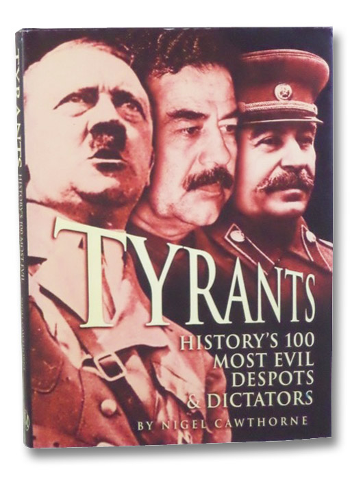 Tyrants: History's 100 Most Evil Despots & Dictators, Cawthorne, Nigel