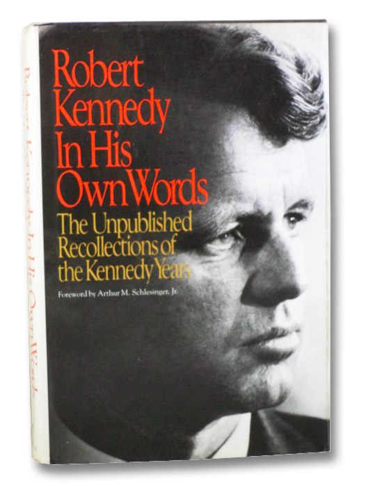 Robert Kennedy in His Own Words: The Unpublished Recollections of the Kennedy Years, Kennedy, Robert; Guthman, Edwin O.; Shulman, Jeffrey; Schlesinger, Arthur M. (Foreword)