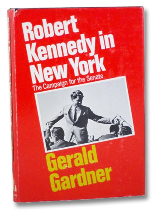 Robert Kennedy in New York: The Campaign for the Senate, Gardner, Gerald