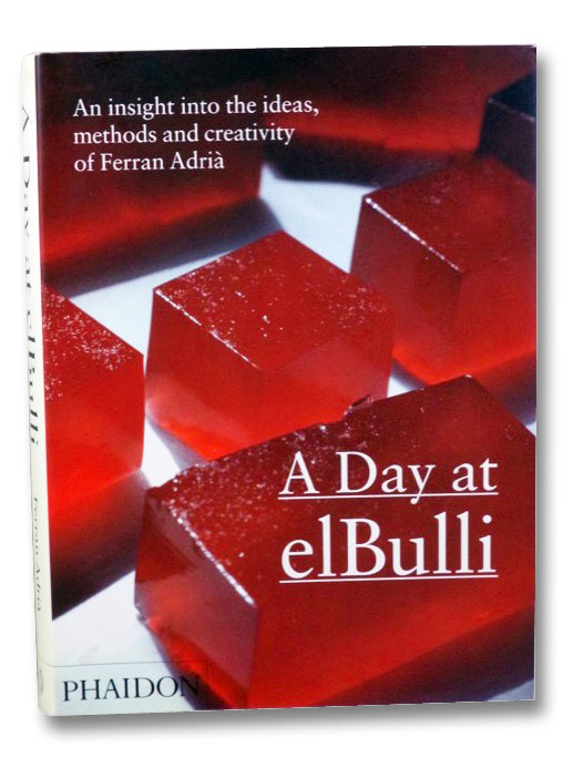 A Day at elBulli: An Insight Into the Ideas, Methods and Creativity of Ferran Adria, Adria, Ferran; Soler, Juli; Adria, Albert