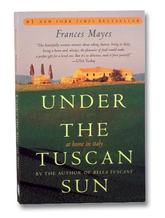 Under the Tuscan Sun: At Home in Italy, Mayes, Frances