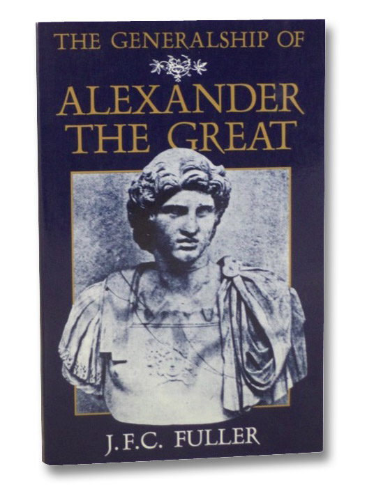 The Generalship of Alexander the Great, Fuller, J.F.C.