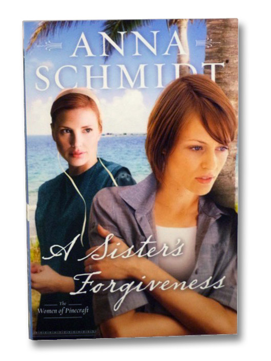 A Sister's Forgiveness (The Women of Pinecraft), Schmidt, Anna