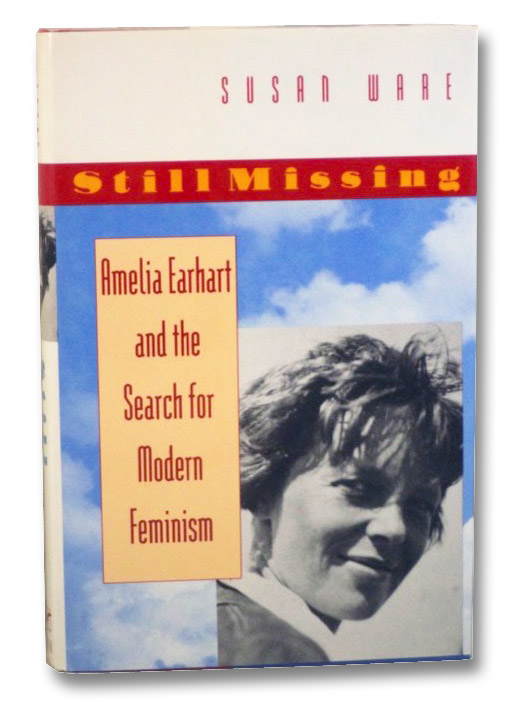 Still Missing: Amelia Earhart and the Search for Modern Feminism, Ware, Susan