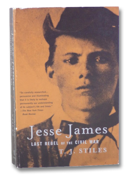 Jesse James: The Last Rebel of the Civil War, Stiles, T.J.