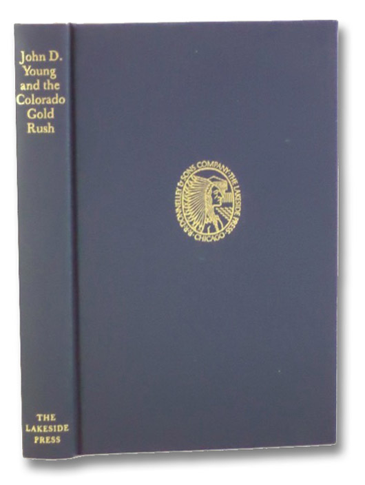 John D. Young and the Colorado Gold Rush (The Lakeside Classics Volume 67), Smith, Dwight L. (Editor)