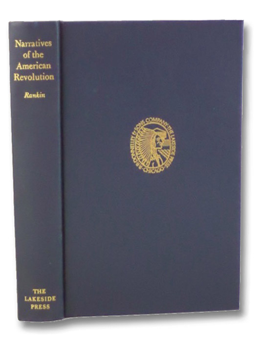Narratives of the American Revolution as Told by a Young Sailor, a Home-Sick Surgeon, a French Volunteer, and a German General's Wife (The Lakeside Classics Volume 74), Rankin, Hugh F.