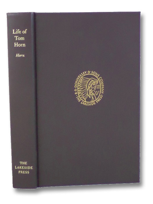 Life of Tom Horn, Government Scout and Interpreter, Written by Himself: A Vindication (The Lakeside Classics Volume 85), Horn, Tom; Nunis, Doyce B., Jr.