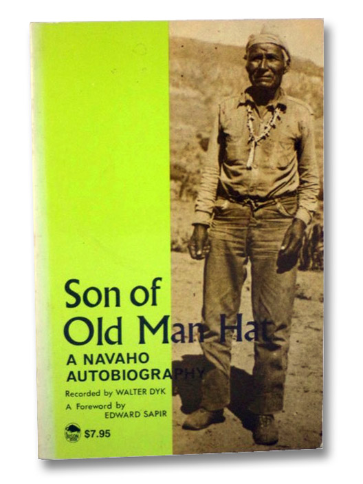 Son of Old Man Hat: A Navaho Autobiography, Dyk, Walter; Sapir, Edward