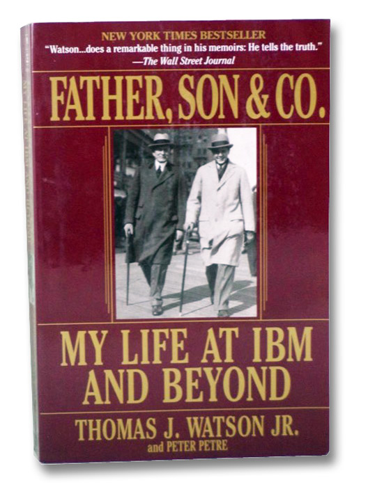 Father, Son & Co.: My Life at IBM and Beyond, Watson, Jr., Thomas J.; Petre, Peter