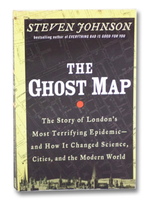 The Ghost Map: The Story of London's Most Terrifying Epidemic - and How It Changed Science, Cities, and the Modern World, Johnson, Steven