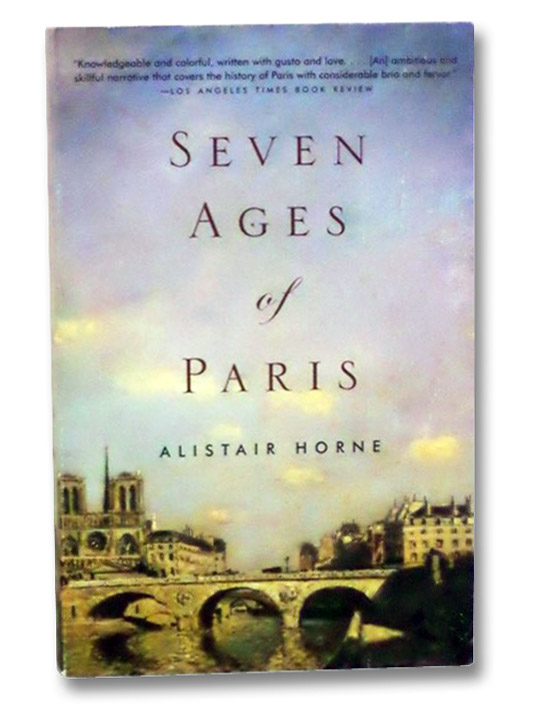Seven Ages of Paris, Horne, Alistair