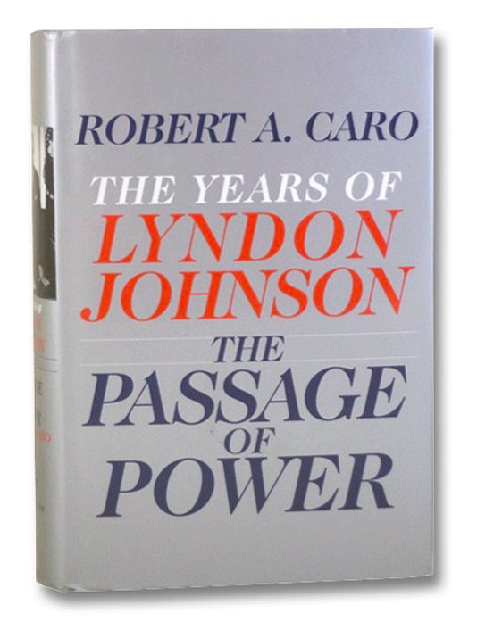 The Passage of Power (The Years of Lyndon Johnson Volume 4), Caro, Robert A.