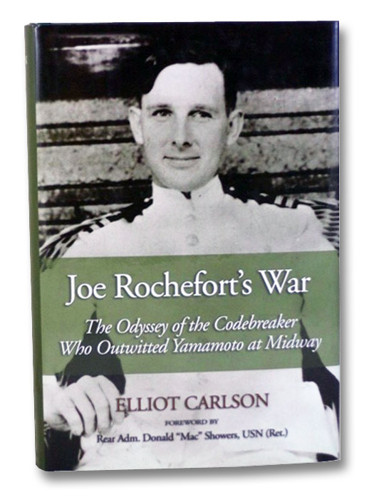 Joe Rochefort's War: The Odyssey of the Codebreaker Who Outwitted Yamamoto at Midway, Carlson, Elliot; Showers, Donald 'Mac'