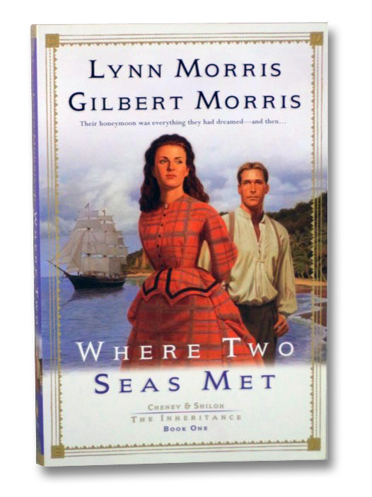 Where Two Seas Met (Cheney & Shiloh, The Inheritance, Book One), Morris, Lynn; Morris, Gilbert
