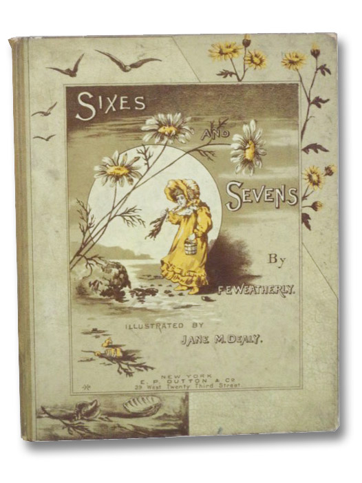 Sixes and Sevens, Weatherly, F.E. [Weatherley]