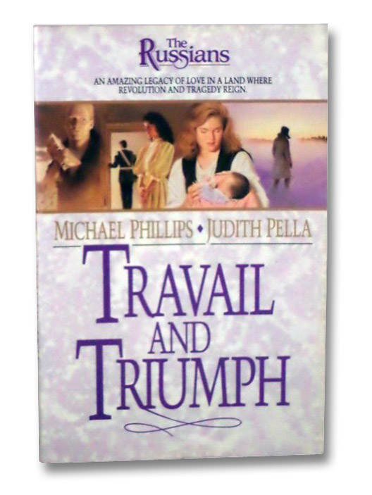 Travail and Triumph (The Russians, Book 3), Phillips, Michael; Pella, Judith
