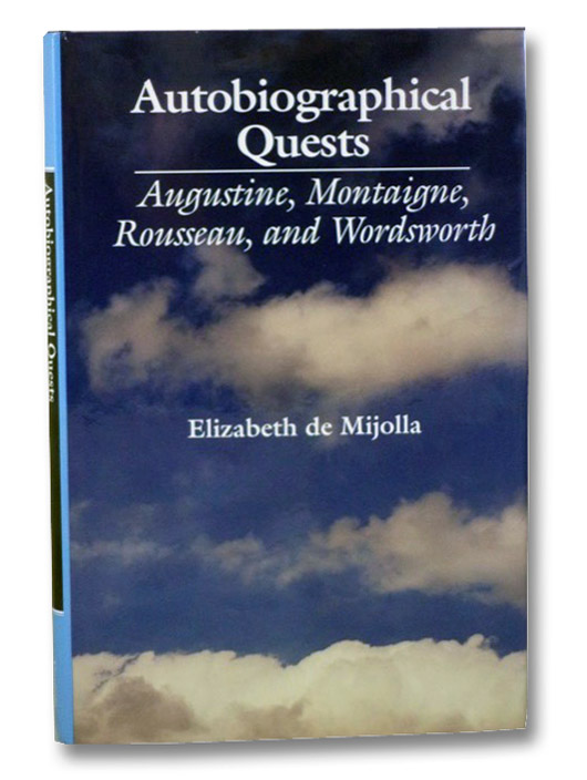 Autobiographical Quests: Augustine, Montaigne, Rousseau, and Wordsworth, De Mijolla, Elizabeth