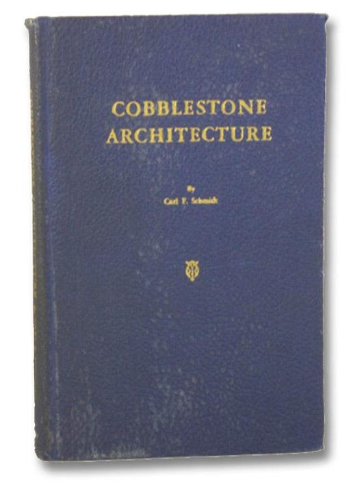 Cobblestone Architecture, Schmidt, Carl F.; Bragdon, Claude; Croughton, Amy