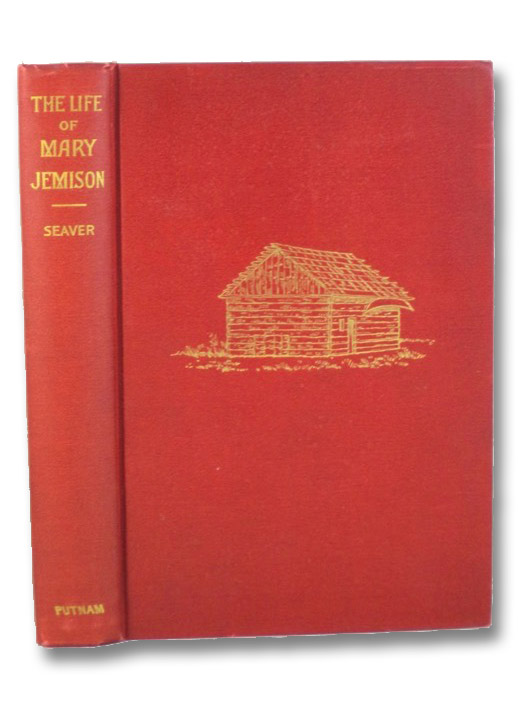 A Narrative of the Life of Mary Jemison: De-He-Wa-Mis, The White Woman of the Genesee - Seventh Edition, with Geographical and Explanatory Notes and Appendix... Numerous Illustrations, Further Particulars of the History of De-he-wa-mis, and Other Interesting Matter Collected and Arranged by Wm. [William] Pryor Letchworth., Seaver, James Everett; Letchworth, Wm. [William] Pryor