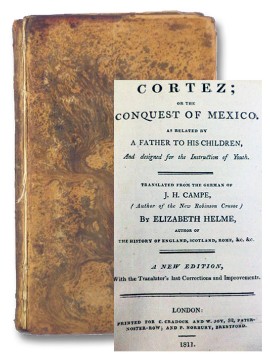 Cortez; or the Conquest of Mexico. as Related by a Father to His Children, and Designed for the Instruction of Youth., Campe, J.H. [Joachim Heinrich]; Helme, Elizabeth