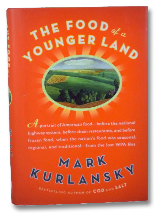The Food of a Younger Land: A Portrait of American Food--Before the National Highway System, Before Chain Restaurants, and Before Frozen Food, When the Nation's Food Was Seasonal, Regional, and Traditional--from the Lost WPA Files, Kurlansky, Mark