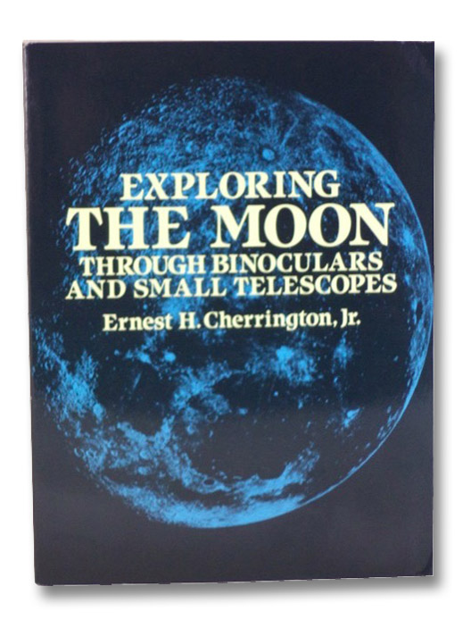 Exploring the Moon Through Binoculars and Small Telescopes, Cherrington, Ernest H.