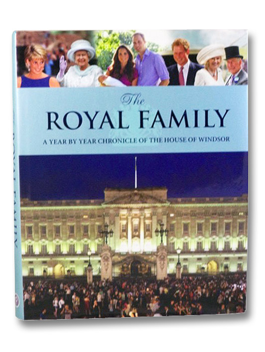 The Royal Family: A Year By Year Chronicle of the House of Windsor, Hill, Duncan; Gauntlett, Alison; Rickayzen, Sarah; Thomas, Gareth