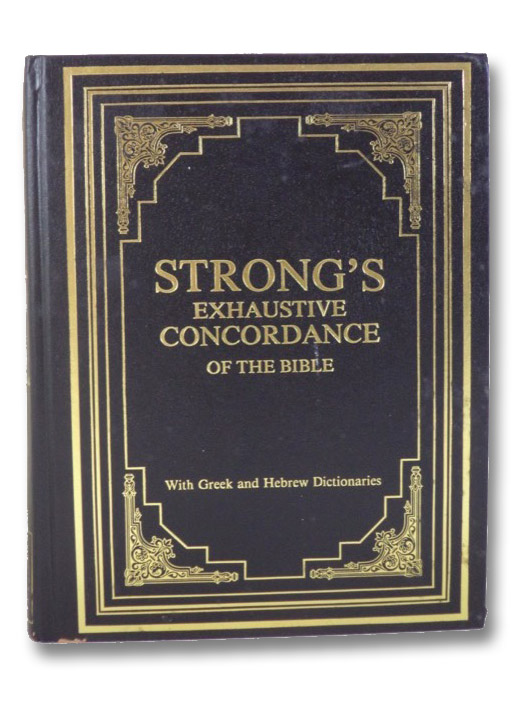 Strong's Exhaustive Concordance of the Bible, with Greek and Hebrew Dictionaries, Strong, James